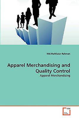Apparel Merchandising and Quality Control by Rahman & Md.Mahfuzur