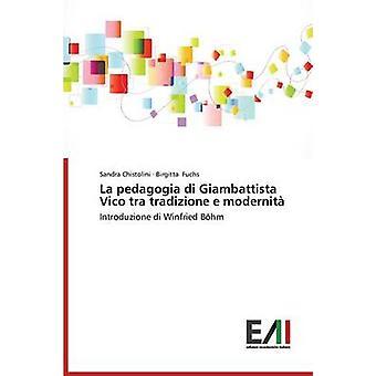 La Pedagogia Di Giambattista Vico Tra Tradizione E Modernita by Chistolini Sandra