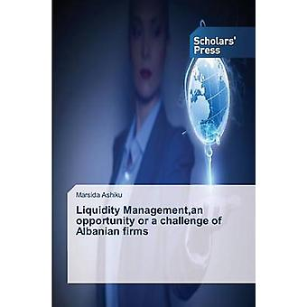 Liquidity Managementan opportunity or a challenge of Albanian firms by Ashiku Marsida