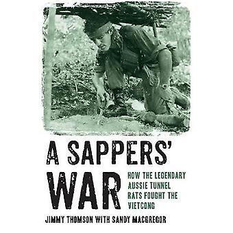 A Sappers' War - How the Legendary Aussie Tunnel Rats Fought the Vietc