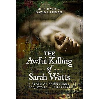 The Awful Killing of Sarah Watts - A Story of Confessions - Acquittals