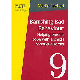 Banishing Bad Behaviour - Helping Parents Cope with a Child's Conduct