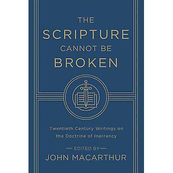 The Scripture Cannot be Broken - Twentieth Century Writings on the Doc