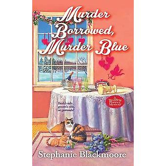Murder Borrowed - Murder Blue by Stephanie Blackmoore - 9781496704825