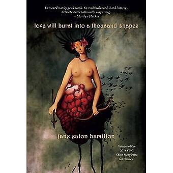 Love Will Burst into a Thousand Shapes by Jane Eaton Hamilton - 97819