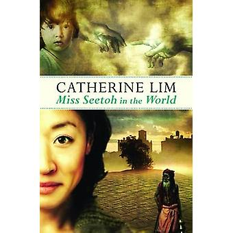 Miss Seetoh in the World by Catherine Lim - 9789814328364 Book
