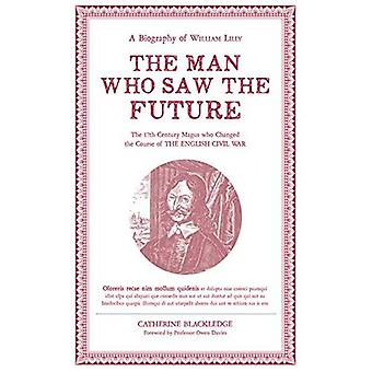 The Man Who Saw the Future: A Biography of William Lilly