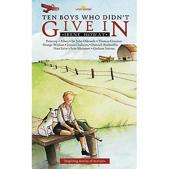 Ten Boys Who Didn't Give in: Inspiring stories of martyrs (Lightkeepers) (Paperback) by Howat Irene