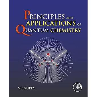 Principles and Applications of Quantum Chemistry by Gupta & V.P.