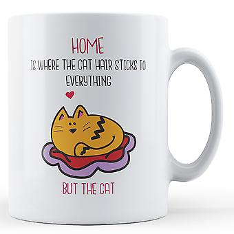 Home is where the Cat hair sticks to everything but the Cat - Printed Mug