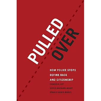 Pulled Over - How Police Stops Define Race and Citizenship by Charles
