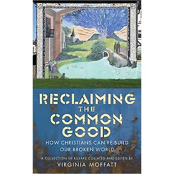 Reclaiming the Common Good - How Christians can help re-build our brok
