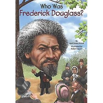 Who Was Frederick Douglass? by April Jones Prince - 9780448479118 Book