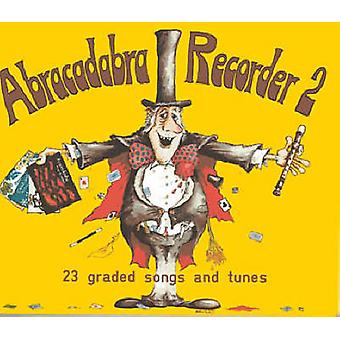Abracadabra Recorder - 23 Graded Songs and Tunes - Bk. 2 - Pupil's Book