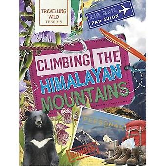 Travelling Wild - Climbing the Himalayan Mountains by Sonya Newland -