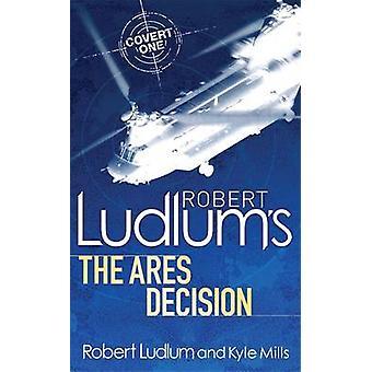 Robert Ludlum die Ares-Entscheidung von Kyle Mills - Robert Ludlum - Jam