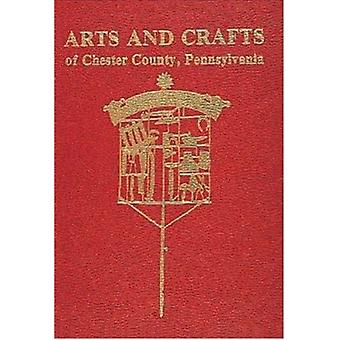 Arts and Crafts of Chester County - Pennsylvania by Margaret B. Schif
