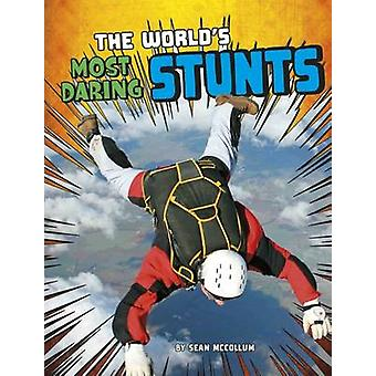 The World's Most Daring Stunts by Sean McCollum - 9781474711579 Book
