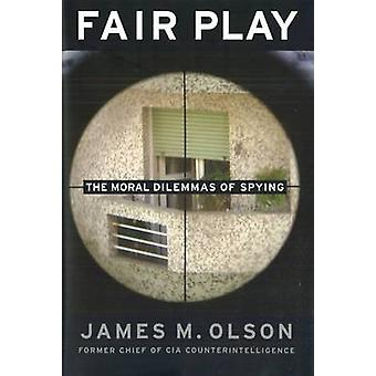 Fair Play - The Moral Dilemmas of Spying by James M. Olson - 978159797