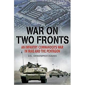 Krig på två fronter - ett infanteri befälhavarens kriget i Irak och Pentag