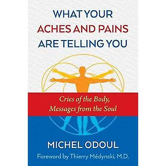 What Your Aches and Pains Are Telling You - Cries of the Body - Messag
