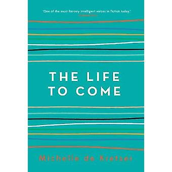 The Life to Come by The Life to Come - 9781760296711 Book