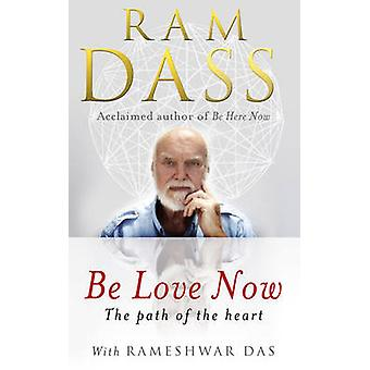 Be Love Now - The Path of the Heart by Ram Dass - 9781846042911 Book