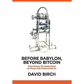 Before Babylon - Beyond Bitcoin - From Money That We Understand to Mon