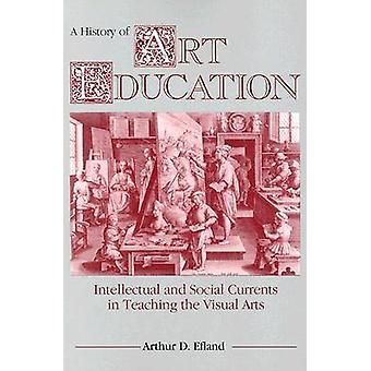 A History of Art Education - Intellectual and Social Currents in Teach