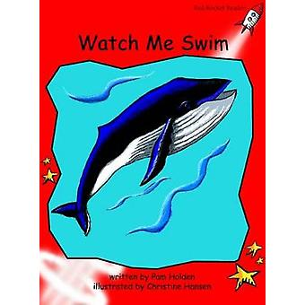 Red Rocket Readers  Early Level 1 Fiction Set A Watch Me Swim by Pam Holden