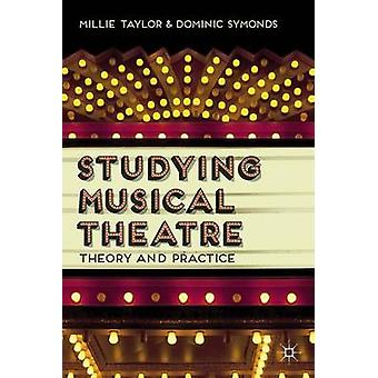 Studying Musical Theatre - Theory and Practice by Millie Taylor - Domi