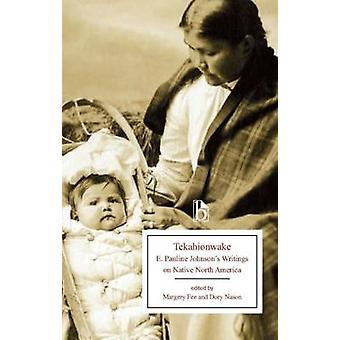 Tekahionwake - E. Pauline Johnson's Writings on Native North America b