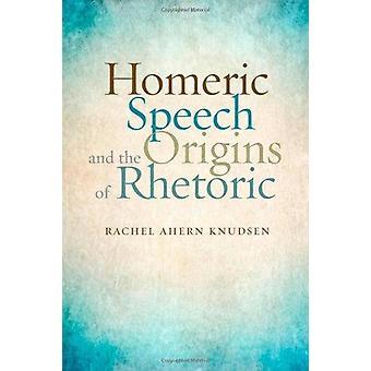 Homeric Speech and the Origins of Rhetoric by Rachel Ahern Knudsen -