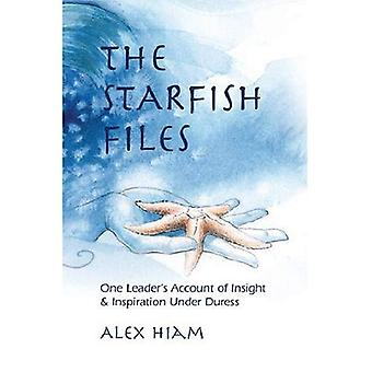 The Starfish Files: One Leaders Account Of Insight And Inspiration Under Duress