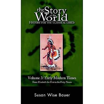 The Story of the World: Early Modern Times from Elizabeth the First to the Forty-Niners Vol 3 (History for the Classical Child)