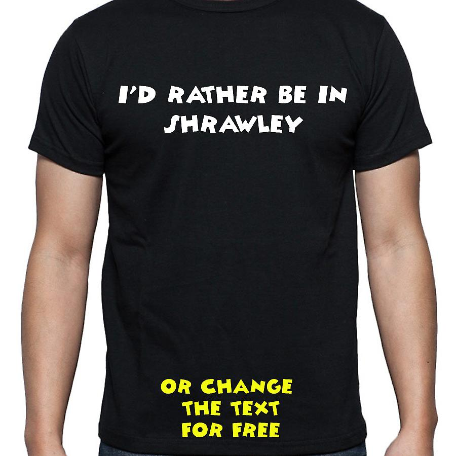 I'd Rather Be In Shrawley Black Hand Printed T shirt