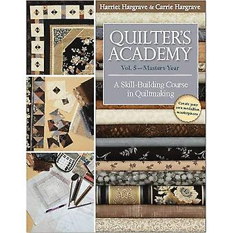 Quilter's Academy: Masters Year Vol. 5: A Skill Building Course in Quiltmaking