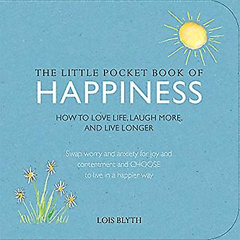 The Little Pocket Book of Happiness -How to love life, laugh more, and live longer