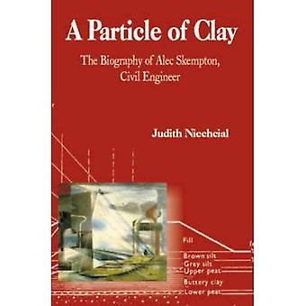 A Particle of Clay: The Biography of Alec Skempton, Civil Engineer