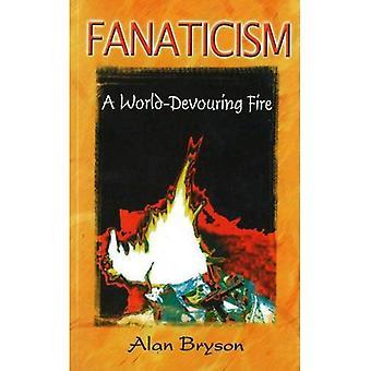 Fanaticism: A World Devouring Fire