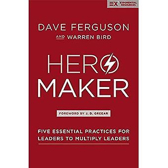 Héros Maker: Cinq pratiques essentielles pour les dirigeants de multiplier des dirigeants (série exponentielle)