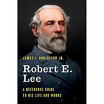 Robert E. Lee: A Reference� Guide to His Life and Works (Significant Figures in World History)