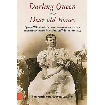 Darling Queen - Dear old Bones: Queen Wilhelmina's correspondence with her English governess Miss Saxton Winter, 1886-1935