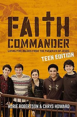 Faith Commander Living Five Values from the Parables of Jesus by Robertson & Korie