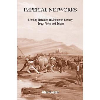 Imperial Networks Creating Identities in NineteenthCentury South Africa and Britain by Lester & Alan