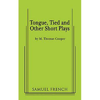 Tongue Tied and Other Short Plays by Cooper & M. Thomas