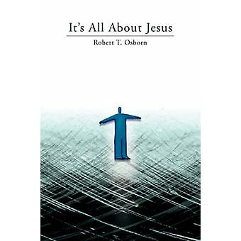Its All About Jesus by Osborn & Robert T.