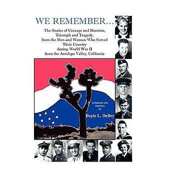 Nous nous souvenons... les histoires de Courage et d'héroïsme triomphe Awe n'oubliez pas... les histoires de Courage et héroïsme triomphe et la tragédie des hommes et des W par L. Debry & Dayle
