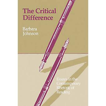 The Critical Difference Essays in the Contemporary Rhetoric of Reading by Johnson & Barbara