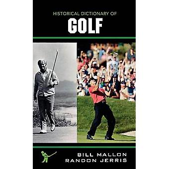 Historical Dictionary of Golf by Mallon & Bill